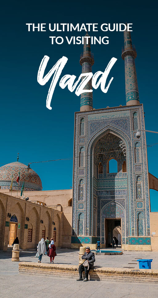 A guide to Yazd, Iran