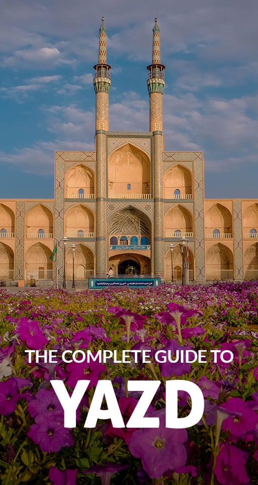 The Ultimate Guide to Visiting Yazd, Iran